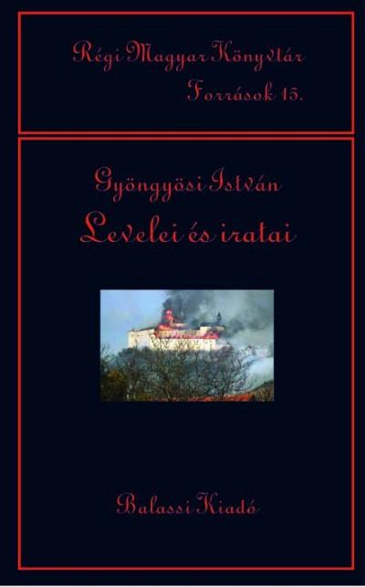 Jankovics József  (Összeáll.) - Nyerges Judit  (Összeáll.) - Tusor Péter  (Összeáll.) - Gyöngyösi István levelei és iratai