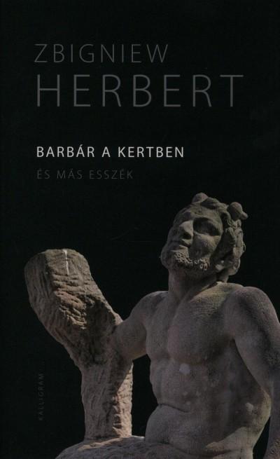 Zbigniew Herbert - Barbár a kertben és más esszék