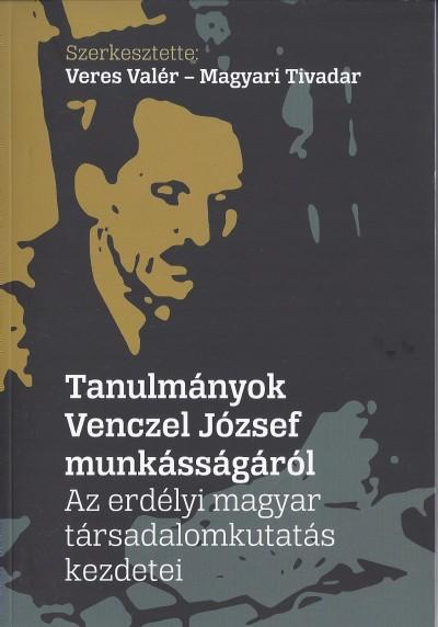 Magyari Tivadar  (Szerk.) - Veres Valér  (Szerk.) - Tanulmányok Venczel József munkásságáról