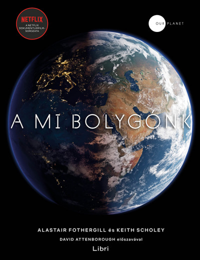 Alastair Fothergill - Keith Scholey - A mi bolygónk