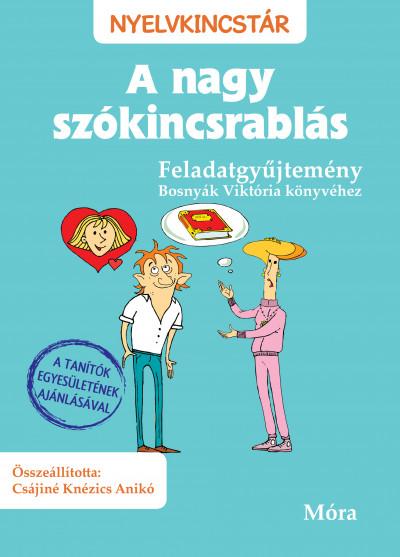 Bosnyák Viktória - Csájiné Knézics Anikó - A nagy szókincsrablás - Feladatgyűjtemény