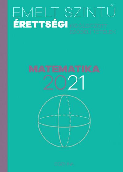 Siposs András  (Szerk.) - Emelt szintű érettségi - matematika - 2021