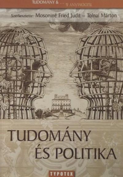 Mosoniné Fried Judit  (Szerk.) - Tolnai Márton  (Szerk.) - Tudomány és politika