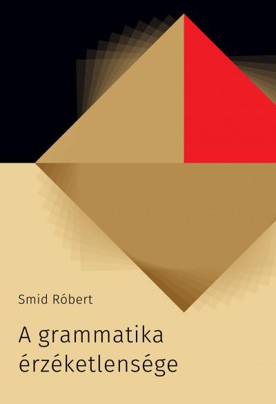 Smid Róbert - A grammatika érzéketlensége