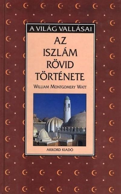 William Montgomery Watt - Az iszlám rövid története
