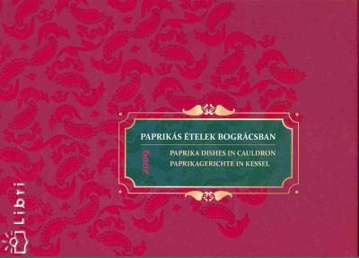 Mészöly Attila  (Szerk.) - Paprikás ételek bográcsban