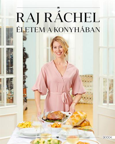 Raj Ráchel - Életem a konyhában