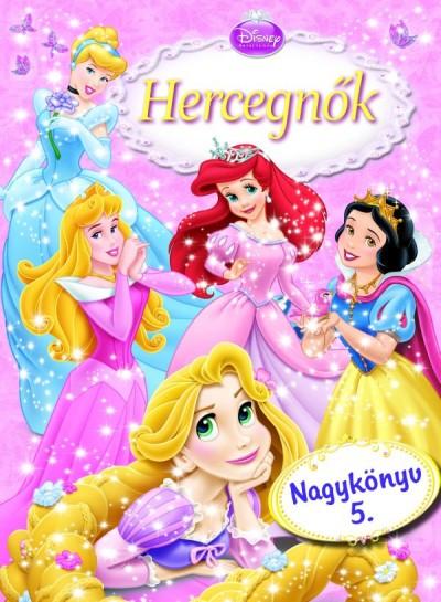 Markwarth Zsófia  (Szerk.) - Disney Hercegnők - Nagykönyv 5.