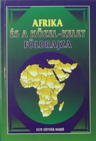 Probáld Ferenc  (Szerk.) - Afrika és a Közel-Kelet földrajza