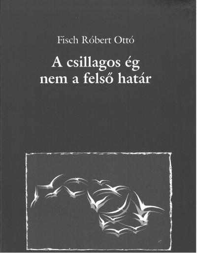 Róbert Ottó Fisch - A csillagos ég nem a felső határ