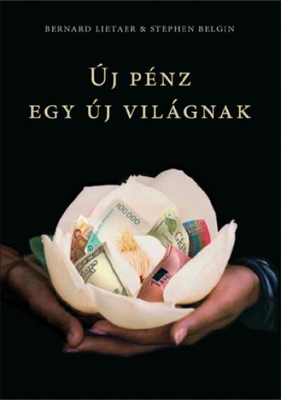 Stephen Belgin - Bernard Lietaer - Új pénz egy új világnak