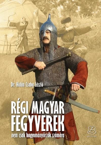 Hidán Csaba László - Régi magyar fegyverek