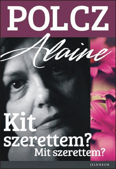 Polcz Alaine - Kit szerettem? Mit szerettem?