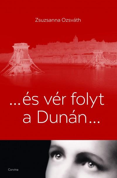 Ozsváth Zsuzsanna - ... és vér folyt a Dunán...