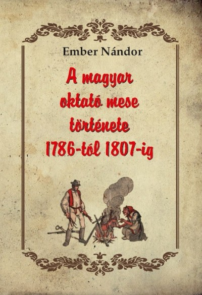 Ember Nándor - A magyar oktató mese története 1786-tól 1807-ig