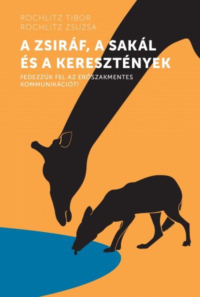 Rochlitz Zsuzsa - Rochlitz Tibor - A zsiráf, a sakál és a keresztények