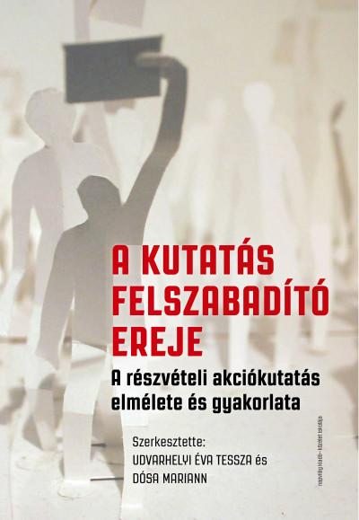 Dósa Mariann  (Szerk.) - Udvarhelyi Éva Tessza  (Szerk.) - A kutatás felszabadító ereje