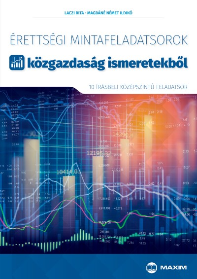 Laczi Rita - Magdáné Német Ildikó - Szabóné Mihály Hajnalka  (Szerk.) - Érettségi mintafeladatsorok közgazdaság ismeretekből (10 középszintű írásbeli feladatsor)