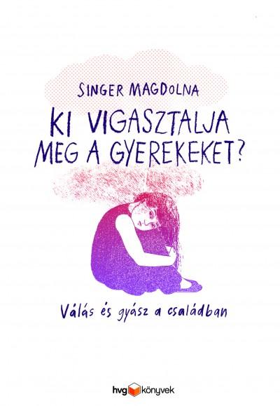 Singer Magdolna - Ki vigasztalja meg a gyerekeket?