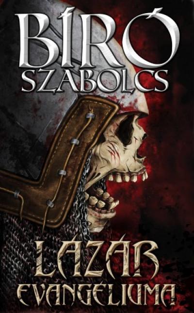 Bíró Szabolcs - Lázár evangéliuma - Apokrif történelmi rémlátomás