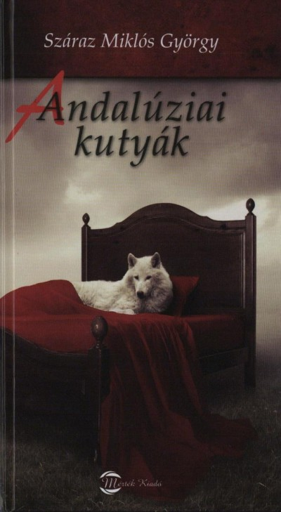 Száraz Miklós György - Andalúziai kutyák