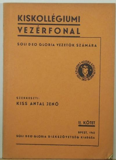 Kiss Antal  (Szerk.) - Kiskollégiumi vezérfonal - Soli Deo Gloria vezetők számára
