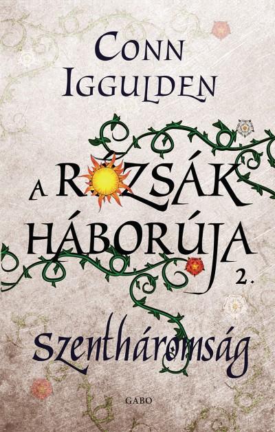 Conn Iggulden - A Rózsák háborúja 2.
