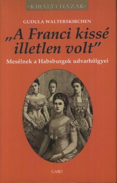 "Gudula Walterskirchen - ""A Franci kissé illetlen volt"""