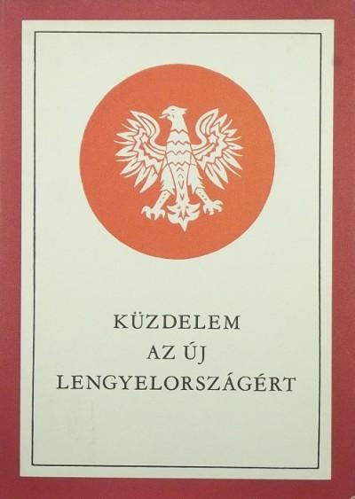 Lagzi István - Küzdelem az új Lengyelországért