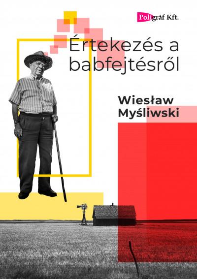 Wieslaw Mysliwski - Értekezés a babfejtésről
