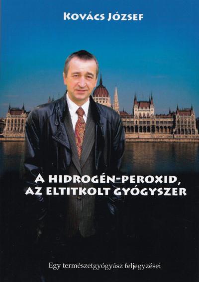 Kovács József - A hidrogén-peroxid, az eltitkolt gyógyszer