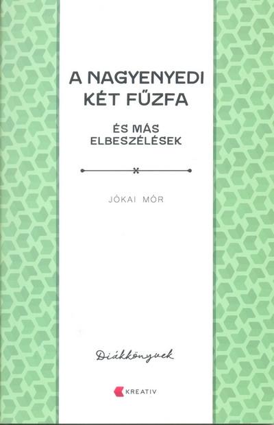 Jókai Mór - A nagyenyedi két fűzfa és más elbeszélések