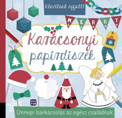 Greff András  (Szerk.) - Készítsük együtt! - Karácsonyi papírdíszek