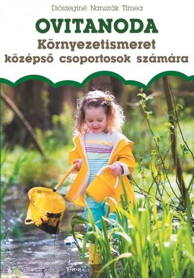 Diószeginé Nanszák Tímea - Környezetismeret középső csoportosok számára