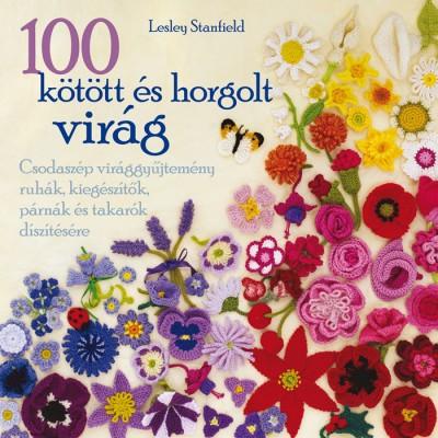 Lesley Stanfield - 100 kötött és horgolt virág