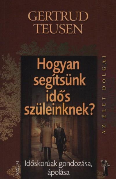 Gertrud Teusen - Hogyan segítsünk idős szüleinknek?