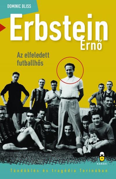 Dominic Bliss - Erbstein Ernő, az elfeledett futballhős