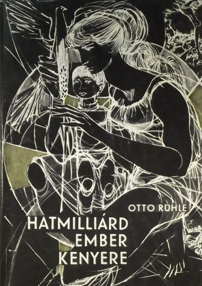 Otto Rühle - Hatmilliárd ember kenyere