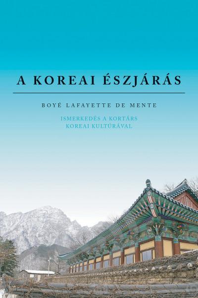 Boyé Lafayette De Mente - A koreai észjárás