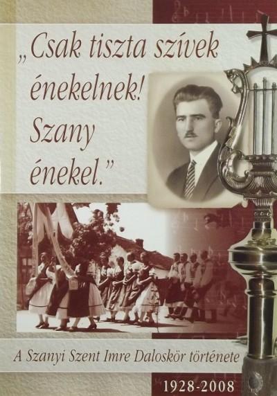 """Magyar Zoltánné  (Szerk.) - """"Csak tiszta szívek énekelnek! Szany énekel."""""""