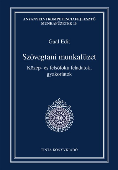 Gaál Edit  (Szerk.) - Szövegtani munkafüzet