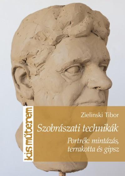 Zielinski Tibor - Szobrászati technikák