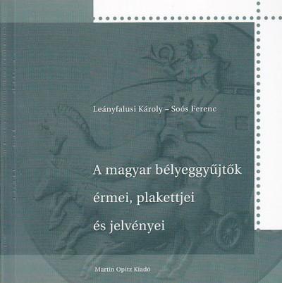 Leányfalusi Károly - Soós Ferenc - A magyar bélyeggyűjtők érmei, plakettjei és jelvényei