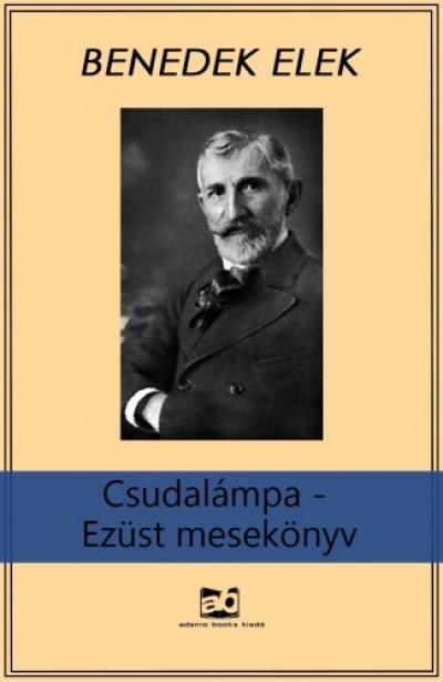 Benedek Elek - Csudalámpa - Ezüst mesekönyv