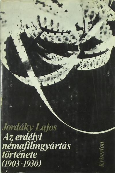 Jordáky Lajos - Az erdélyi némafilmgyártás története (1903-1930)