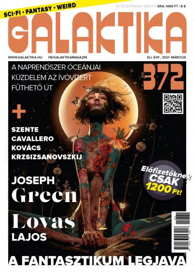Németh Attila  (Szerk.) - Galaktika Magazin 372. szám - 2021. március
