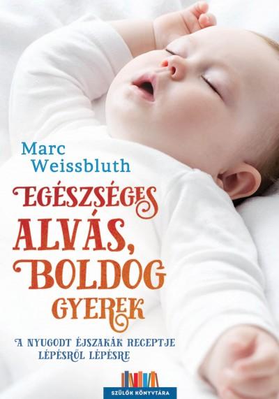 Marc Weissbluth - Egészséges alvás, boldog gyerek