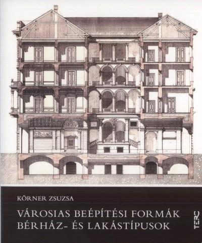Körner Zsuzsa - Városias beépítési formák, bérház- és lakástípusok