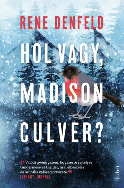 Rene Denfeld - Hol vagy, Madison Culver?