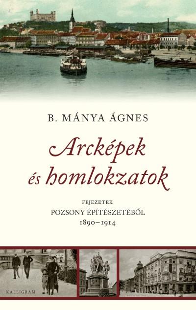 B.Mánya Ágnes - Arcképek és homlokzatok